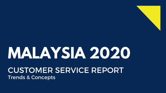 Malaysia 2020: A comprehensive report on customer service